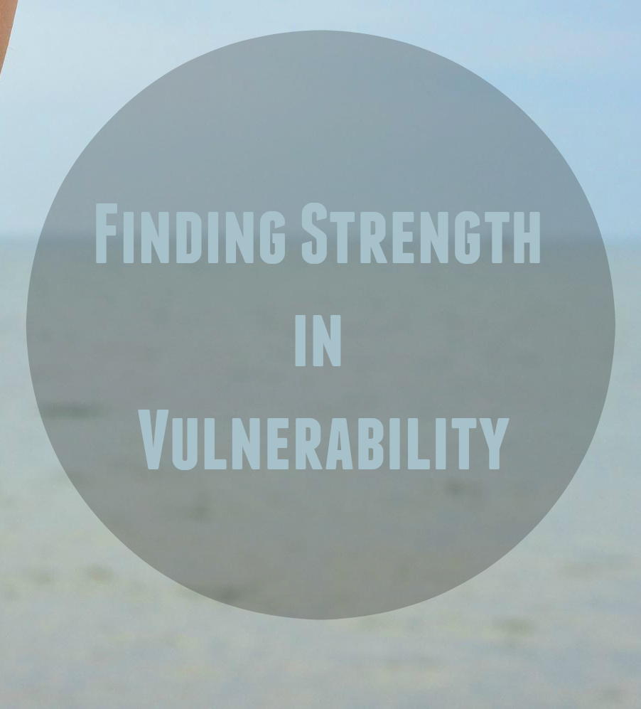 Finding Strength in Vulnerability