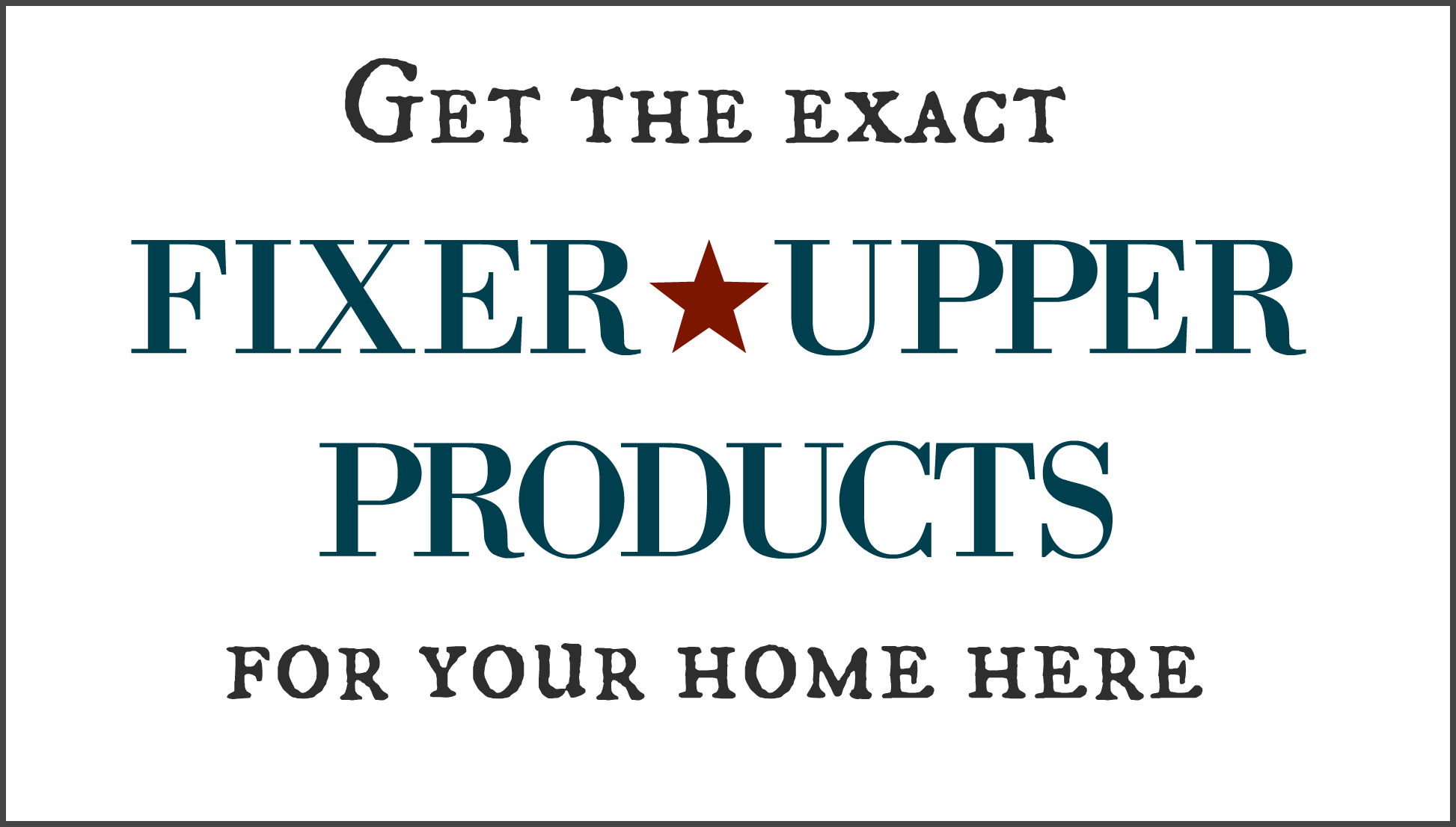 Exact Fixer Upper Products For Your Home