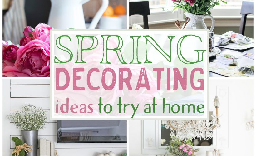 Spring Decorating Ideas to try at Home